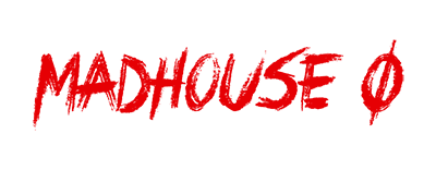 MADHOUSE 0 (The beggining)